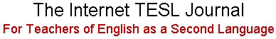 Internet TESL Journal (For ESL/EFL Teachers)